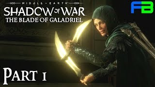 The Blade of Galadriel - Middle Earth Shadow of War Expansion Gameplay: Part 1