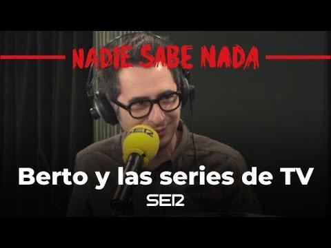 Berto Romero Y Lo Estúpidos Que Nos Volvemos Con Las Series De Televisión  #NadieSabeNada