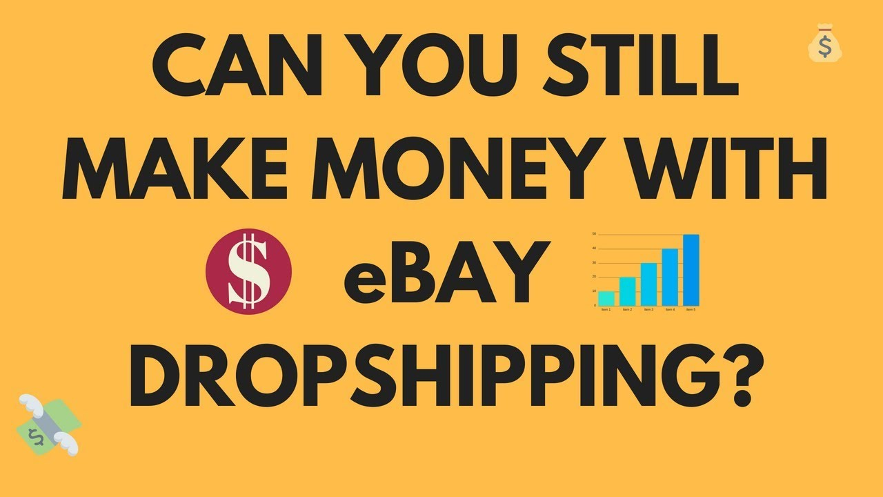 Can You Still Make Money From Ebay Dropshipping Youtube