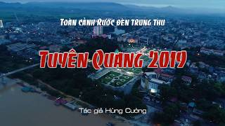 Flycam toàn cảnh rước đền trung thu Tuyên Quang 2019