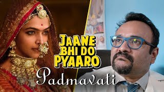 Jaane Bhi Do Pyaaro | Padmavati Controversy - Being Indian