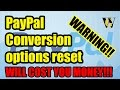 Paypal Currency Conversion Warning - they reset the conversion option without any notification