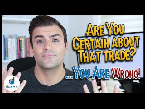 Are You Certain About Your Trade? ...You're Wrong!