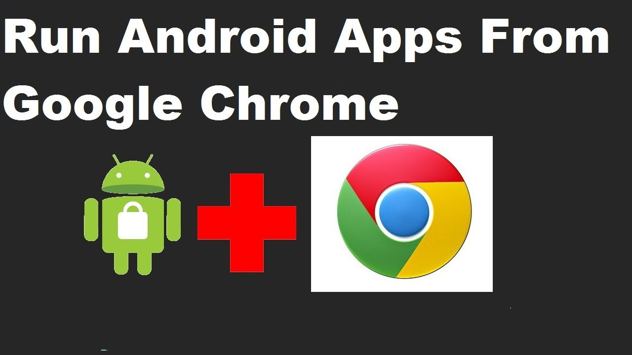 Run Android Apps From Google Chrome