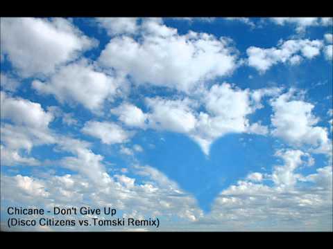 Chicane - Don't Give Up (Disco Citizens vs. Tomski Remix) [HQ]