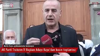 AK Parti Trabzon İl Başkan Adayı Metin Kaya açıklama yapıyor