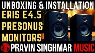 Eris E4.5 PreSonus Studio Monitors Unboxing & Installation [Hindi]