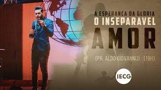 Culto Completo - A Esperança da Glória: O inseparável amor - Pastor Aldo Giovanni - 19h - IECG