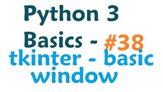 Python 3 Programming Tutorial - tkinter module making windows