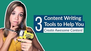 3 Content Writing Tools to Help You Create Awesome Content