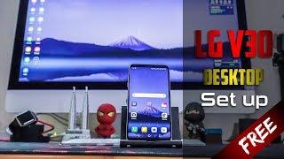 LG V30 - Desktop Set up 2019