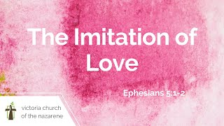 The Imitation of Love | February 14, 2021 | Victoria Church of the Nazarene