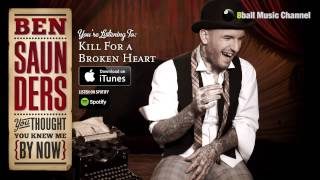 Watch Ben Saunders Kill For A Broken Heart video