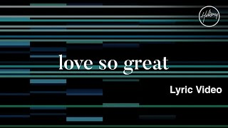 Love So Great Lyric Video - Hillsong Worship