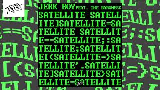 Jerk Boy - Satellite feat. The Baroness