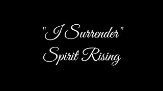 Spirit Rising - I Surrender (Lyric Video)