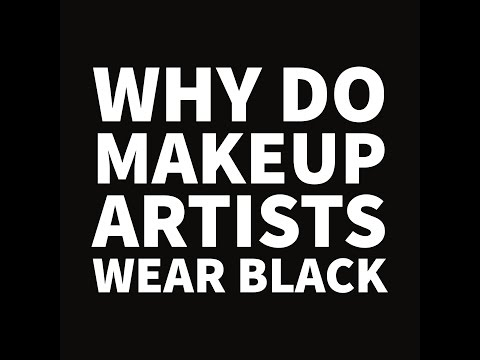 WHY DO MAKEUP ARTISTS WEAR BLACK?