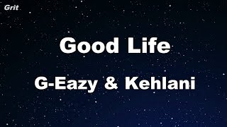 Good Life - G-Eazy & Kehlani Karaoke 【No Guide Melody】 Instrumental