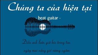 (Beat guitar) CHÚNG TA CỦA HIỆN TẠI ( Sơn Tùng M-TP) | karaoke Cover