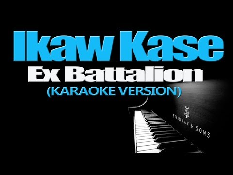 IKAW KASE - Ex Battalion (KARAOKE VERSION)