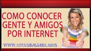 como conocer gente y hacer amigos en internet buscar y conocer nuevos amigos y amigas por internet