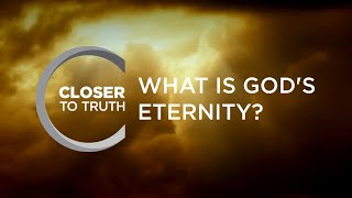 What is God's Eternity? | Episode 1108 | Closer To Truth