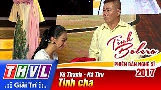 THVL | Tình Bolero – Phiên bản nghệ sĩ 2017 | Tập 11[4]: Tình cha - Vũ Thanh, Hà Thu