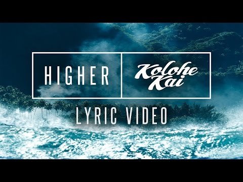 HIGHER   Lyric   Kolohe Kai