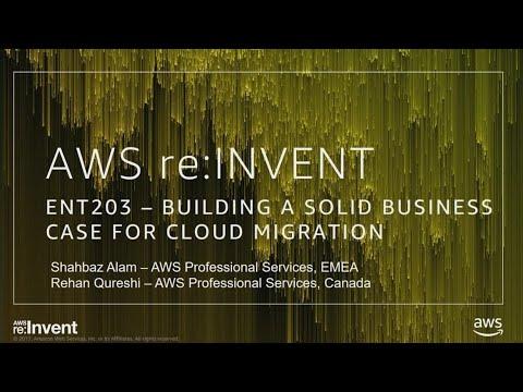AWS re:Invent 2017: Building a Solid Business Case for Cloud Migration (ENT203)