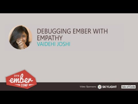 EmberConf 2016: Debugging Ember With Empathy by Vaidehi Joshi