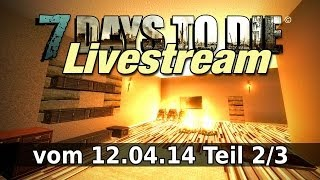 7 Days to Die - Livestream vom 12.04.14 Teil 2/3 [Deutsch] [HD] [Let
