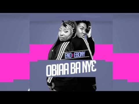 Eno ft Ebony Obiaa Ba Ny3 (Official Audio)