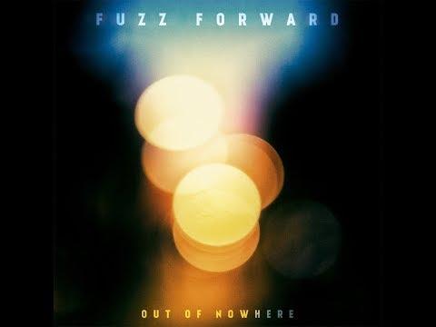 Fuzz Forward - Out of Nowhere  (Full Album 2018)