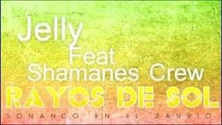 Jelly Feat Shamanes Crew - Rayos de Sol + Descarga