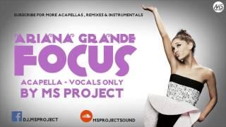 Video Ariana Grande - Focus (Acapella - Vocals Only) + DL download MP3, 3GP, MP4, WEBM, AVI, FLV Juni 2018