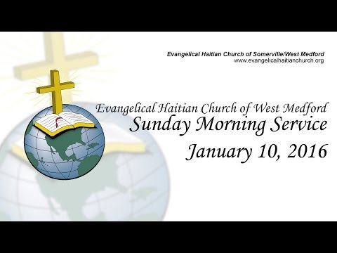 Evangelical Haitian Church of West Medford Service - January 10, 2016