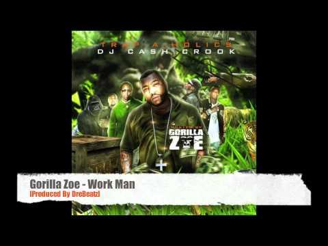 Gorilla Zoe  Work Man Produced  DreBeatz