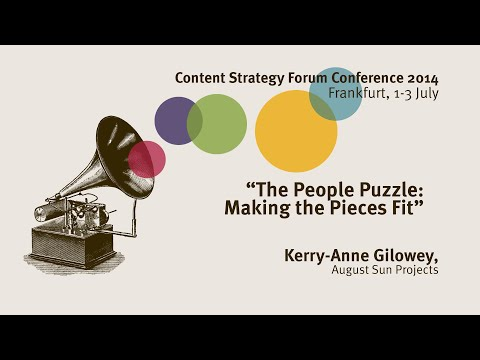 Kerry-Anne Gilowey: The People Puzzle: Making the Pieces Fit - Content Strategy Forum 2014