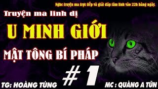 U MINH GIỚI [ TẬP 1 ] - TRUYỆN MA LINH DỊ VỀ MẬT TÔNG BÍ PHÁP, HỒN DU ĐỊA PHỦ - MC QUÀNG A TŨN
