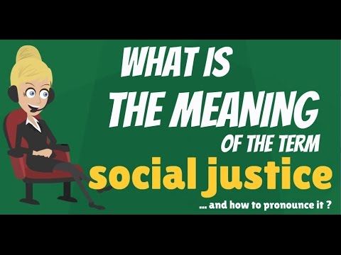 What is SOCIAL JUSTICE? What does SOCIAL JUSTICE mean? SOCIAL JUSTICE meaning & explanation