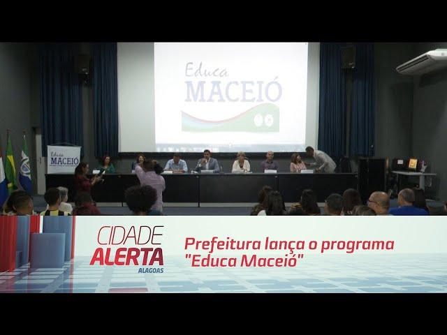 "Prefeitura lança o programa ""Educa Maceió"""
