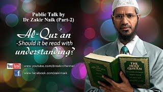 AL QUR'AN - SHOULD IT BE READ WITH UNDERSTANDING? | QUESTION & ANSWER | DR ZAKIR NAIK