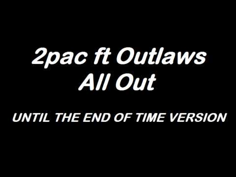 2pac ft Outlaws  All Out until the end of time version