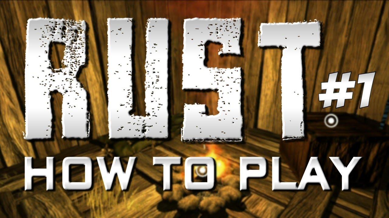RUST #1 - How To Play Rust! (Rust Gameplay Tutorial/Walkthrough)