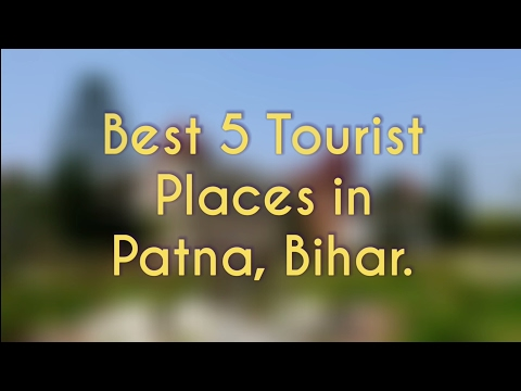 Best 5 Tourist Places in Patna, Bihar