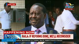 Raila: If reforms are done, we will reconsider