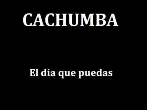 CACHUMBA - EL DIA QUE PUEDAS