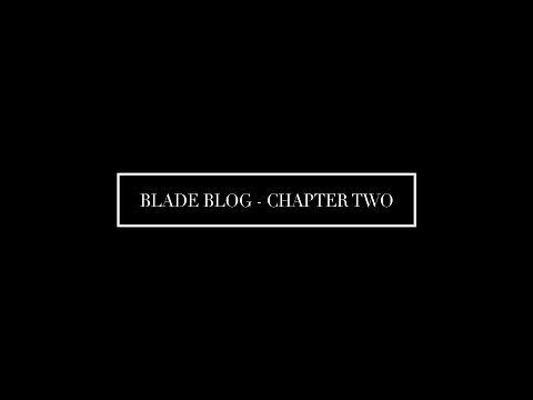 Blade Blog 2015 - Chapter Two