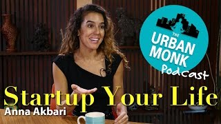 The Urban Monk – Startup Your Life with Guest Anna Akbari