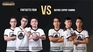 [18.11.2017] Fantastic Four x Matrix Esport Gaming [Chung kết][Ultimate Team Tournament]